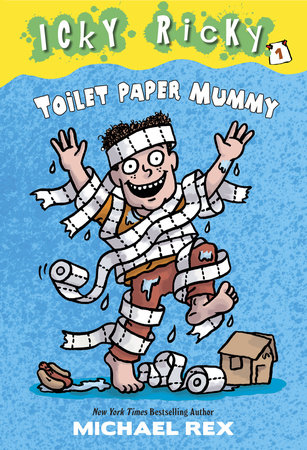Icky Ricky #1: Toilet Paper Mummy by Michael Rex; illustrated by Michael Rex