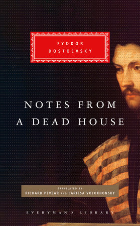 Notes from a Dead House by Fyodor Dostoevsky; Translated by Richard Pevear and Larissa Volokhonsky