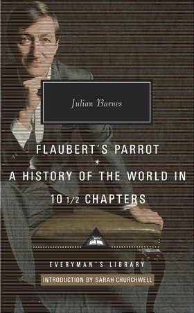 Flaubert's Parrot, A History of the World in 10 1/2 Chapters by Julian Barnes