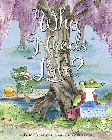 Who Needs Love? by Elise Primavera