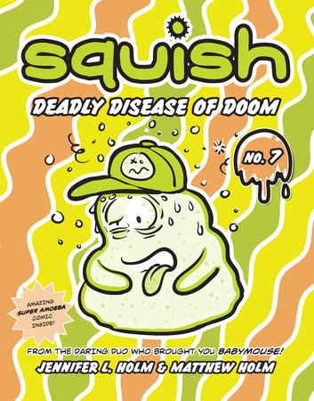 Squish #7: Deadly Disease of Doom by Jennifer L. Holm and Matthew Holm