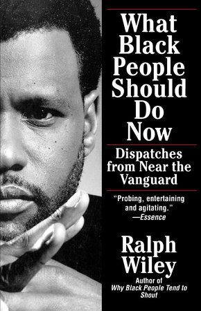 What Black People Should Do Now by Ralph Wiley