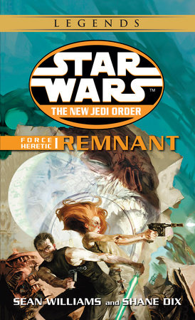 Remnant: Star Wars Legends (The New Jedi Order: Force Heretic, Book I) by Sean Williams and Shane Dix