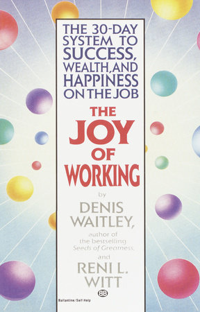 The Joy of Working by Denis Waitley and Reni Witt