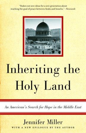 Inheriting the Holy Land by Jennifer Miller