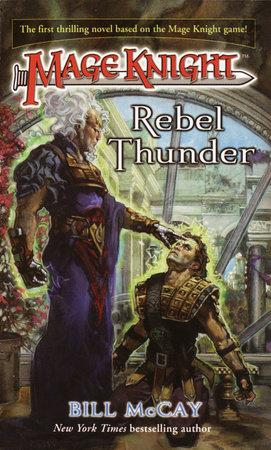 Mage Knight 1: Rebel Thunder by Bill McCay