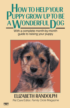 How to Help Your Puppy Grow Up to Be a Wonderful Dog by Elizabeth Randolph