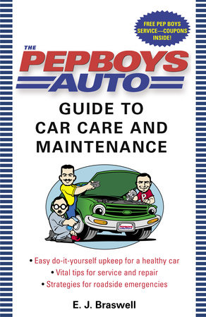 The Pep Boys Auto Guide to Car Care and Maintenance by E.J. Braswell