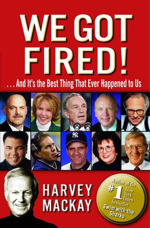 We Got Fired! by Harvey Mackay