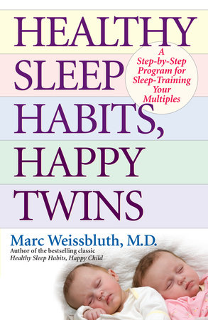 Healthy Sleep Habits, Happy Twins by Marc Weissbluth, M.D.
