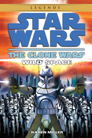 Wild Space: Star Wars Legends (The Clone Wars) by Karen Miller