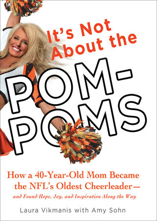 It's Not About the Pom-Poms by Laura Vikmanis and Amy Sohn
