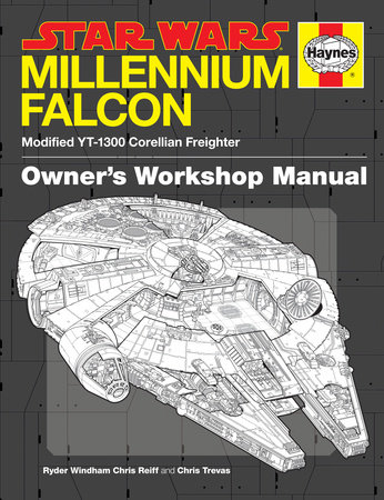 The Millennium Falcon Owner's Workshop Manual: Star Wars by Ryder Windham, Chris Reiff and Chris Trevas