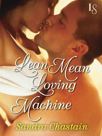 Lean Mean Loving Machine by Sandra Chastain