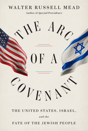 The Arc of a Covenant by Walter Russell Mead