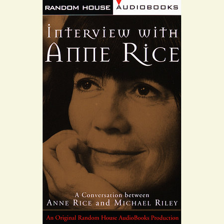 Interview with Anne Rice by Anne Rice and Michael Riley