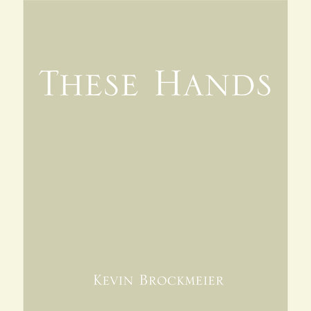 These Hands by Kevin Brockmeier