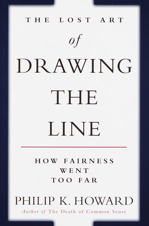 The Lost Art of Drawing the Line by Philip K. Howard