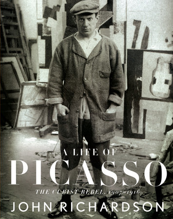A Life of Picasso: The Cubist Rebel by John Richardson