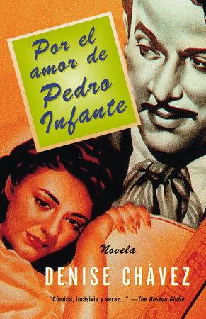 Por el amor de Pedro Infante by Denise Chávez