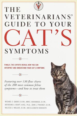 The Veterinarians' Guide to Your Cat's Symptoms by Michael S. Garvey, D.V.M., Anne E. Hohenhaus, D.V.M., Katherine A. Houpt, D.V.M., John E. Pinckney, D.V.M. and Melissa S. Wallace, D.M.V.