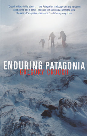 Enduring Patagonia by Gregory Crouch