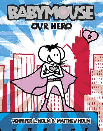 Babymouse #2: Our Hero by Jennifer L. Holm and Matthew Holm