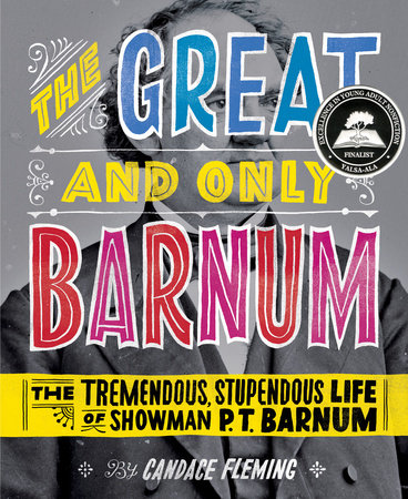 The Great and Only Barnum: The Tremendous, Stupendous Life of Showman P. T. Barnum by Candace Fleming