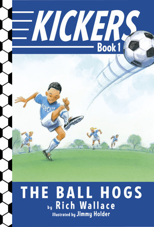 Kickers #1: The Ball Hogs by Rich Wallace; illustrated by Jimmy Holder