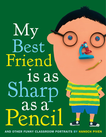 My Best Friend Is As Sharp As a Pencil: And Other Funny Classroom Portraits by Hanoch Piven