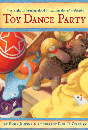 Toy Dance Party by Emily Jenkins; illustrated by Paul O. Zelinsky