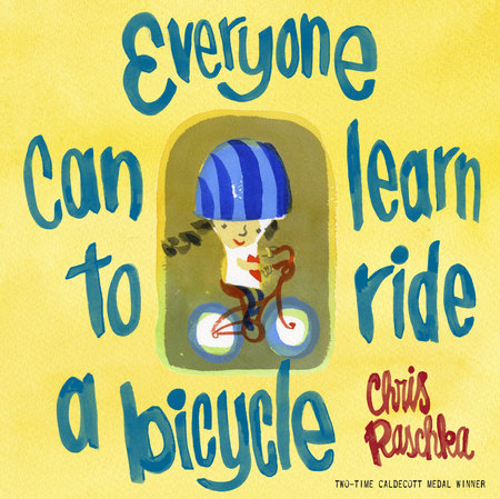 Everyone Can Learn to Ride a Bicycle by Chris Raschka