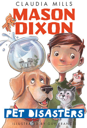 Mason Dixon: Pet Disasters by Claudia Mills; illustrated by Guy Francis