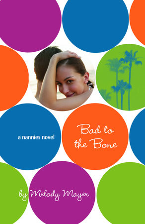 Bad to the Bone: A Nannies Novel by Melody Mayer