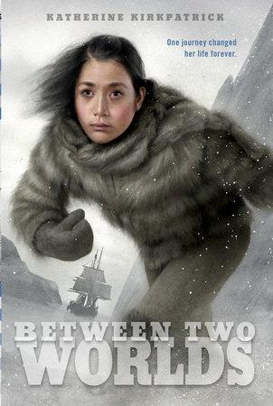 Between Two Worlds by Katherine Kirkpatrick