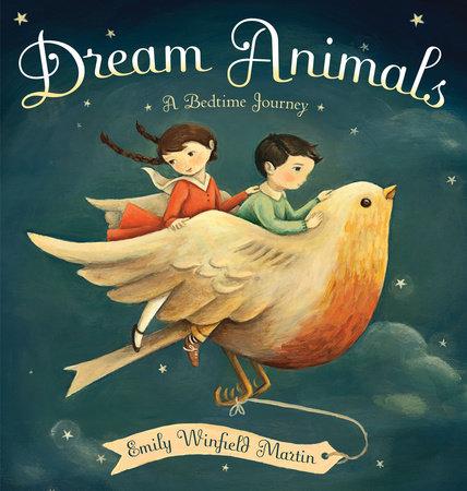 Dream Animals by Emily Winfield Martin | PenguinRandomHouse com: Books