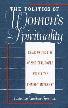The Politics of Women's Spirituality by Charlene Spretnak