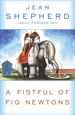 A Fistful of Fig Newtons by Jean Shepherd