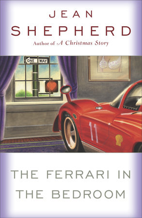 The Ferrari in the Bedroom by Jean Shepherd