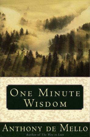 One Minute Wisdom by Anthony De Mello