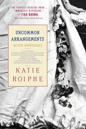 Uncommon Arrangements by Katie Roiphe