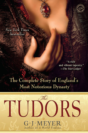 The Tudors by G. J. Meyer