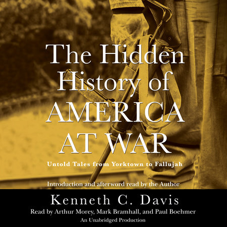 The Hidden History of America at War by Kenneth C. Davis