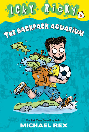 Icky Ricky #6: The Backpack Aquarium by Michael Rex
