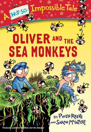 Oliver and the Sea Monkeys by Philip Reeve; illustrated by Sarah McIntyre
