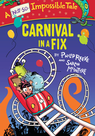 Carnival in a Fix by Philip Reeve; illustrated by Sarah McIntyre