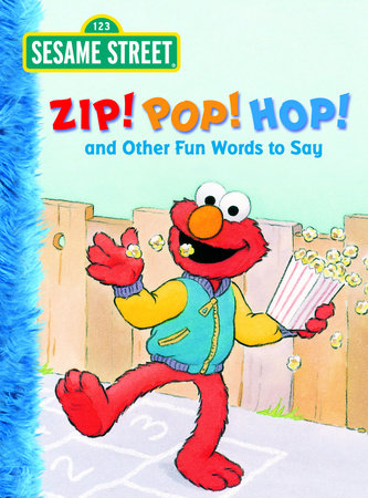 Zip! Pop! Hop! and Other Fun Words to Say (Sesame Street) by Michaela Muntean