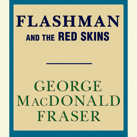 Flashman and the Red Skins by George MacDonald Fraser