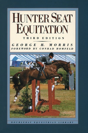 Hunter Seat Equitation by George H. Morris