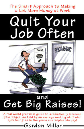 Quit Your Job Often and Get Big Raises! by Gordon Miller